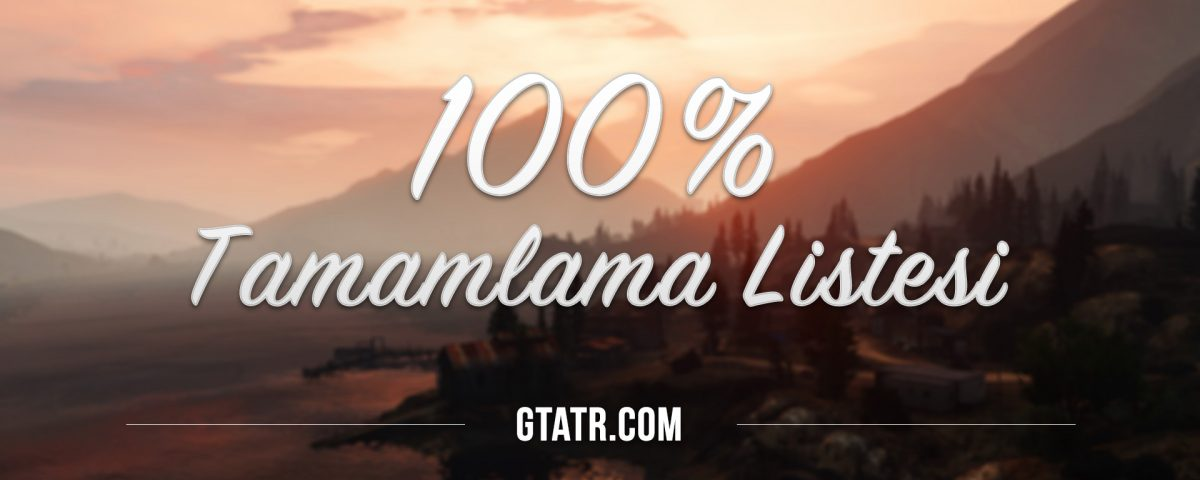 Grand Theft Auto V: 100% Tamamlama Listesi
